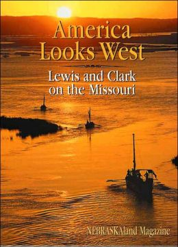 America Looks West: Lewis and Clark on the Missouri