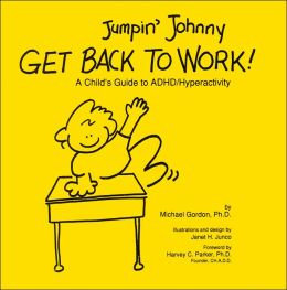 Jumpin' Johnny Get Back to Work!: A Child's Guide to ADHD/Hyperactivity