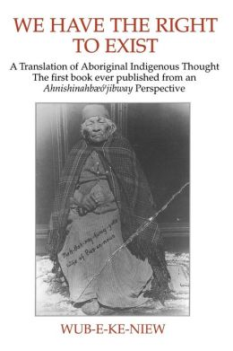 We Have the Right to Exist: A Translation of Aboriginal Indigenous Thought