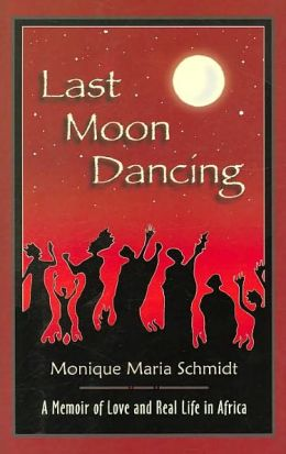 Last Moon Dancing: A Memoir of Love and Real Life in Africa
