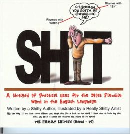 Shit: A Shitload of Practical Uses for the Most Flexible Word in the English Language