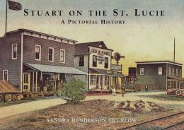 Stuart on the St. Lucie: A Pictorial History