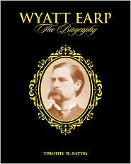 Wyatt earp, the Biography Timothy W. Fattig
