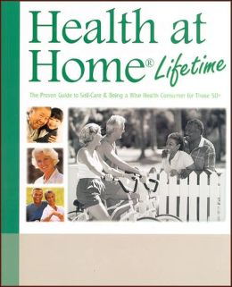 Health at Home Lifetime: The Proven Guide to Self-Car & Being a Wise Health Consumer for Those 50+