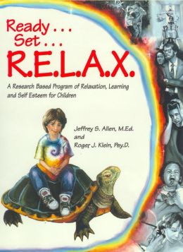Ready... Set... R.E.L.A.X: A Research-Based Program of Relaxation, Learning and Self-Esteem For Children