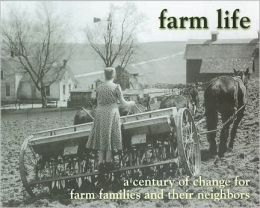 Farm Life: A Century of Change for Farm Families and Their Neighbors