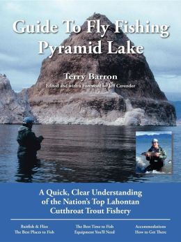 Terry Barron's No Nonsense Guide to Fly-Fishing Pyramid Lake: A Quick, Clear Understanding of the Nation's Top Lahontan Cutthroat Trout Fishery