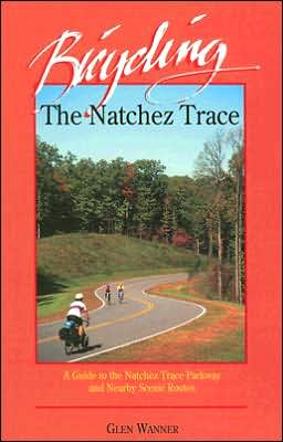 Bicycling the Natchez Trace: A Guide to the Nachez Trace Parkway and Nearby Scenic Routes