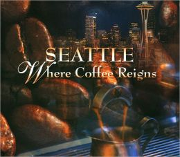 Seattle: Where Coffee Reigns