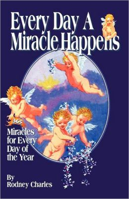 Every Day a Miracle Happens: A Collection of Miracles from Around the World