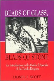 Beads of Glass, Beads of Stone: An Introduction to the Orisha and Apataki of the Yoruba Religion