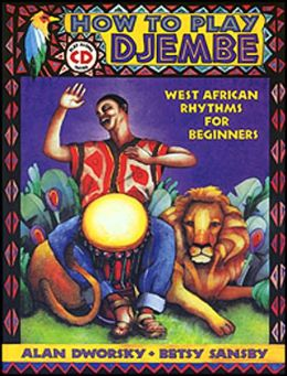 How to Play Djembe: West African Rhythms for Beginners with CD (Audio)