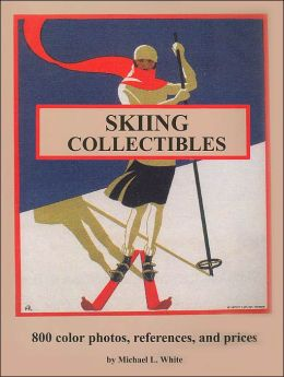 Skiing Collectibles: 800 Color Photos, References, and Prices
