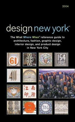 DESIGNnewyork 2004: The What Where When Reference Guide to Architecture, Fashion, Graphic Design and Product Design in New York City