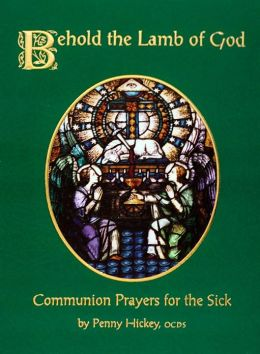 Behold the Lamb of God: Communion Prayers for the Sick