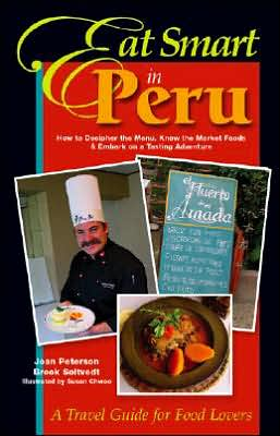 Eat Smart in Peru: How to Decipher the Menu, Know the Market Foods and Embark on a Tasting Adventure
