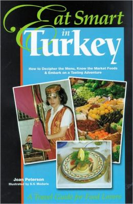 Eat Smart in Turkey: How to Decipher the Menu, Know the Market Foods and Embark on a Tasting Adventure
