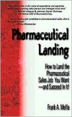 Pharmaceutical Landing: How to Land the Pharmaceutical Sales Job You Want and Succeed in It!