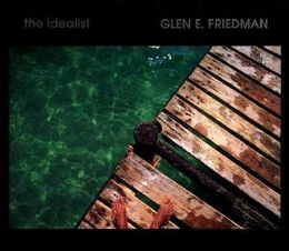 Idealist: Glen E. Friedman In My Eyes - Twenty Years