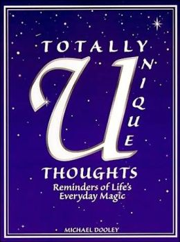 Totally Unique Thoughts: Reminders of Life's Everyday Magic
