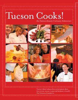 Tucson Cooks!: An Extraordinary Culinary Adventure