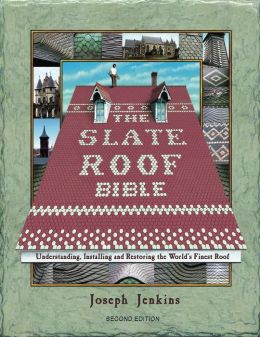 The Slate Roof Bible: Understanding, Installing, and Restoring the World's Finest Roof