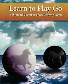 Learn to Play Go Volume II: The Way of the Moving Horse