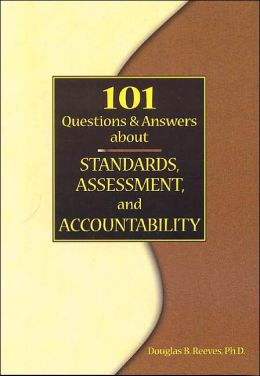 101 Questions and Answers about Standards, Assessment, and Accountability