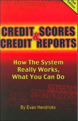 Credit Scores and Credit Reports: How the System Really Works. What You Ca Do.