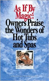 As if by Magic: Owners Praise the Wonders of Hot Tubs and Spas