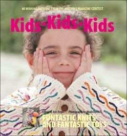 Kids Kids Kids: 40 Winning Patterns from the Knitter's Magazine Contest