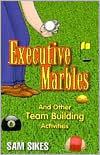 Executive Marbles: And Other Team Building Activities