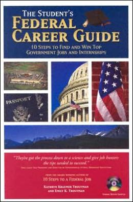 Student's Federal Career Guide: Ten Steps to Find and Win Top Government Jobs and Internships