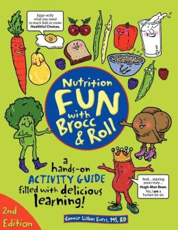 Nutrition Fun with Brocc and Roll, 2nd Edition: A Hands-on Guide Filled with Delicious Learning