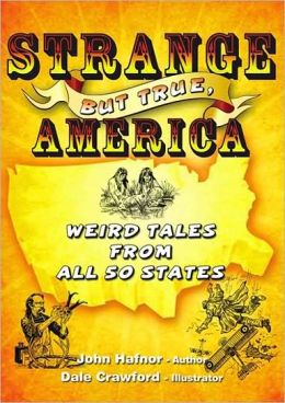Strange but True, America: Weird Tales from All 50 States