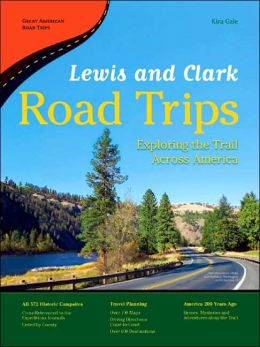 Lewis and Clark Road Trips: Exploring the Trail Across America