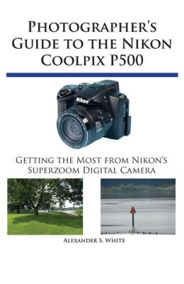Photographer's Guide To The Nikon Coolpix P500