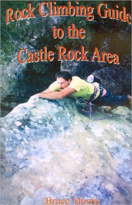 Rock Climbing Guide to the Castle Rock Area: Climbing and Bouldering in the South Bay
