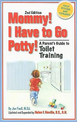 Mommy! I Have to Go Potty: A Parent's guide to Toilet Training