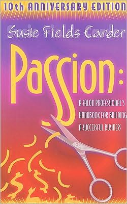 Passion: A Salon Professionals Handbook for Building a Successful Business