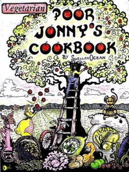 Poor Jonny's Cookbook: A Natural Foods Vegetarian Survivalist Cookbook