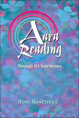 Aura Reading Through All Your Senses: Celestial Perception Made Practical