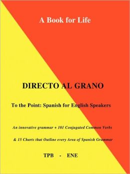 Directo Al Grano: To the Point: Spanish for English Speakers