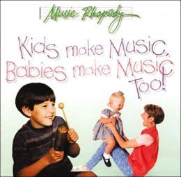 Kids Make Music, Babies Make Music, Too!