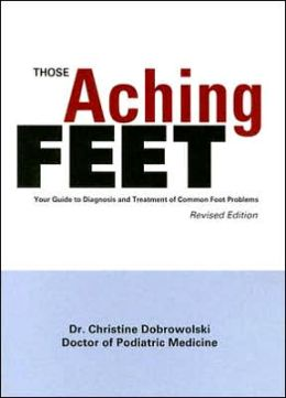 Those Aching Feet: Your Guide to Diagnosis and Treatment of Common Foot Problems