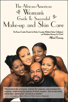 The African-American Woman's Guide to Successful Make-Up and Skin Care: By Former Creative Director for Revlon Cosmetics and Marketing Manager for Clairol, Alfred Fornay