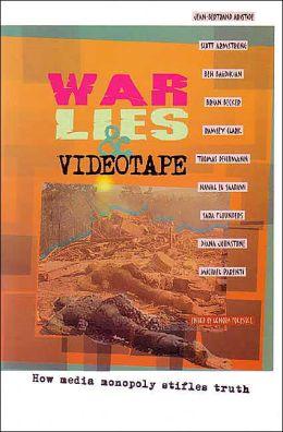 War, Lies & Videotape: How Media Monopoly Stifles Truth