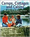Camps, Cottages and Cabins: Tips and Ideas for Getting the Most out of Your Seasonal Home