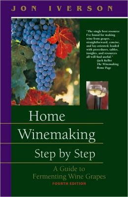 Home Winemaking Step by Step: A Guide to Fermenting Wine Grapes