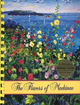 Flavors of Mackinac: The Official Cookbook of Mackinac Island